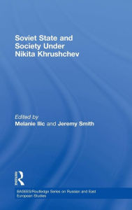 Soviet State and Society Under Nikita Khrushchev - Melanie Ilic