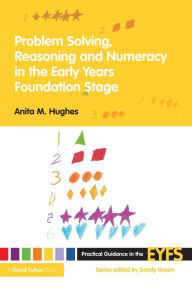 Problem Solving, Reasoning and Numeracy in the Early Years Foundation Stage - Anita M Hughes