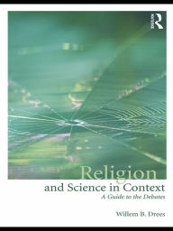 Religion and Science in Context: A Guide to the Debates - Willem B. Drees
