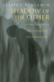 Shadow of the Other: Intersubjectivity and Gender in Psychoanalysis - Jessica Benjamin