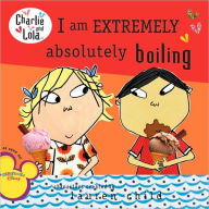 I Am Extremely Absolutely Boiling (Charlie and Lola Series) - Lauren Child