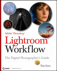 Lightroom Workflow: The Digital Photographer's Guide - Tim Grey