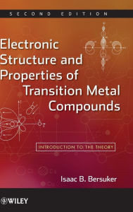 Electronic Structure and Properties of Transition Metal Compounds: Introduction to the Theory - Isaac B. Bersuker