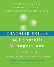 Coaching Skills for Nonprofit Managers and Leaders : Developing People to Achieve Your Mission - Judith Wilson