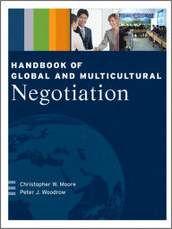 Handbook of Global and Multicultural Negotiation - Christopher W. Moore