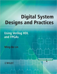 Digital System Designs and Practices: Using Verilog HDL and FPGAs - Ming-Bo Lin
