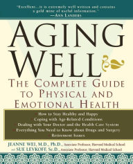 Aging Well: The Complete Guide to Physical and Emotional Health - Jeanne Wei