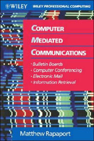 Computer Mediated Communications: Bulletin Boards, Computer Conferencing, Electronic Mail, and Information Retrieval - Matthew Rapaport