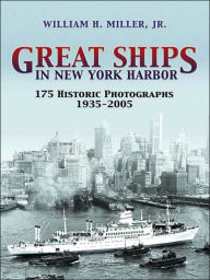 Great Ships in New York Harbor: 175 Historic Photographs, 1935-2005 - William Hughes Miller
