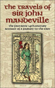 The Travels of Sir John Mandeville: The Fantastic 14th-Century Account of a Journey to the East - John Mandeville