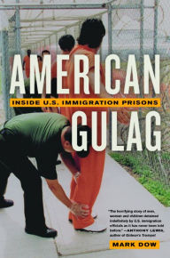 American Gulag: Inside U.S. Immigration Prisons - Mark Dow