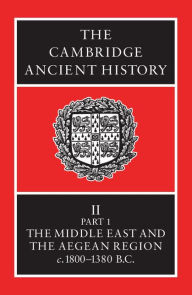 The Cambridge Ancient History, Volume 2, Part 1: The Middle East and the Aegean Region, c.18000 - I. E. S. Edwards