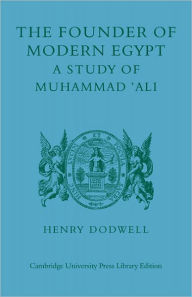 The Founder of Modern Egypt: A Study of Muhammad 'Ali - Henry Dodwell
