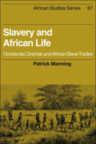 Slavery and African Life : Occidental, Oriental, and African Slave Trades - Patrick Manning