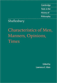 Shaftesbury: Characteristics of Men, Manners, Opinions, Times - Lord Shaftesbury
