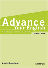 Advance Your English: A Short Course for Advanced Learners - Annie Broadhead