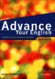 Advance Your English Coursebook: A Short Course for Advanced Learners - Annie Broadhead