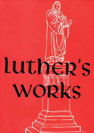 Luther's Works: Sermons on the Gospel of St. John Chapters 6-8 (American Editions of Luthers Works Series, Vol. 23) - Pelikan