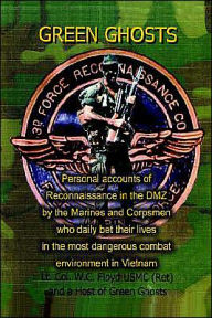 Green Ghosts: Personal Accounts of Reconnaissance in the DMZ by the Marines and Corpsmen who Daily Bet their Lives in the Most Dangerous Combat Environment in Vientam - W. C. Floyd