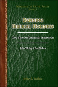 Defining Biblical Holiness: Two Views of Christian Perfection - Jeffrey L. Wallace