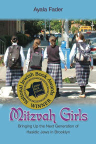Mitzvah Girls: Bringing Up the Next Generation of Hasidic Jews in Brooklyn - Ayala Fader