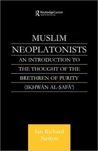 Muslim Neoplatonists: An Introduction to the Thought of the Brethren of Purity - Ian Richard Netton
