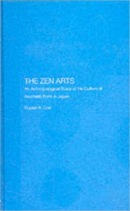 Zen Arts: An Anthropological Study of the Culture of Aesthetic Form in Japan - Rupert Cox