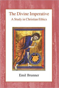 The Divine Imperative: A Study in Christian Ethics - Emil Brunner