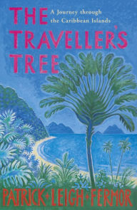 The Traveller's Tree: A Journey through the Caribbean Islands - Patrick Leigh Fermor