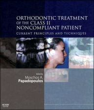Orthodontic Treatment of the Class II Noncompliant Patient: Current Principles and Techniques - Moschos A. Papadopoulos