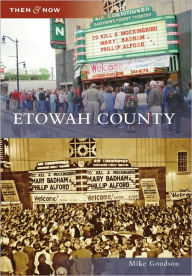 Etowah County, Alabama (Then & Now Series) - Mike Goodson