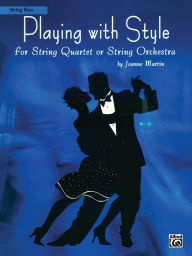 Playing with Style for String Quartet or String Orchestra: String Bass - Joanne Martin