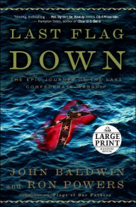 Last Flag Down: The Epic Journey of the Last Confederate Warship - John Baldwin