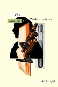 The Making of Modern Science: Science, Technology, Medicine and Modernity: 1789 - 1914 - David Knight