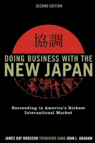 Doing Business with the New Japan: Succeeding in America's Richest International Market - James Day Hodgson