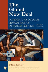 The Global New Deal: Economic and Social Human Rights in World Politics - William F. Felice