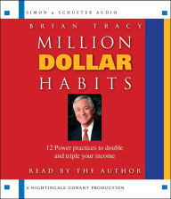 Million Dollar Habits: Proven Power Practices to Double and Triple Your Income - Brian Tracy
