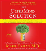 The UltraMind Solution: The Simple Way to Defeat Depression, Overcome Anxiety, and Sharpen Your Mind - Mark Hyman MD