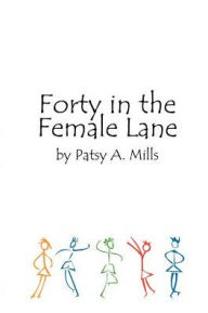 Forty In The Female Lane - Patsy A. Mills