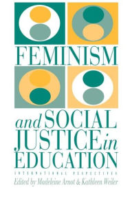 Feminism and Social Justice in Education: International Perspectives - Kathleen Weiler