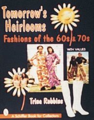 Tomorrow's Heirlooms: Fashions of the '60's And '70's - Trina Robbins