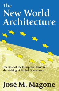 The New World Architecture: The Role of the European Union in the Making of Global Governance - Jose M Magone