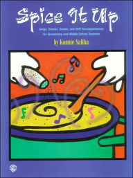Spice It Up: Songs, Dances, Games, and Orff Accompaniments for Elementary and Middle School Students - Konnie Saliba