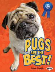 Pugs Are the Best! - Elaine Landau