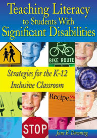 Teaching Literacy to Students With Significant Disabilities: Strategies for the K-12 Inclusive Classroom - June E. Downing