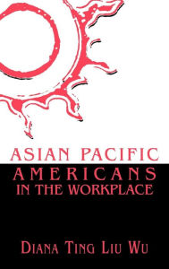 Asian Pacific Americans in the Workplace - Diana Ting Liu Wu