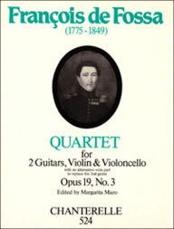 Francois de Fossa: Quartet Opus 19, No. 3: For Two Guitars, Violin & Violoncello, with an Alternative Viola Part to Replace the 2nd Guitar - Margarita Mazo