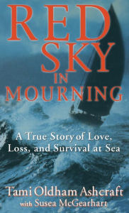 Red Sky in Mourning: A True Story of Love, Loss, and Survival at Sea - Tami Oldham Ashcraft