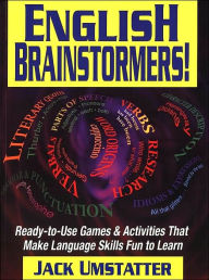 English Brainstormers!: Ready-to-Use Games & Activities That Make Language Skills Fun to Learn - Jack Umstatter