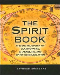 The Spirit Book: The Encyclopedia of Clairvoyance, Channeling, and Spirit Communication - Raymond Buckland